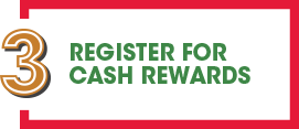 REGISTER FOR CASH REWARDS